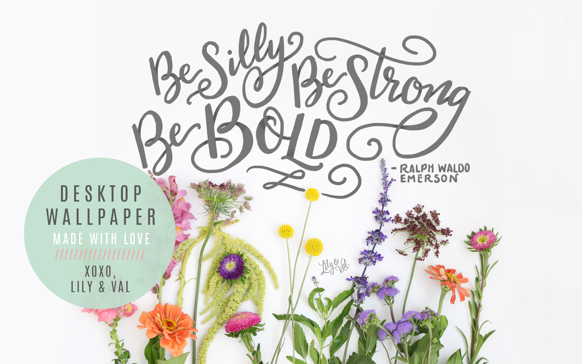 """Be silly, be strong, be bold."" Floral desktop wallpaper on Lily & Val Living!"