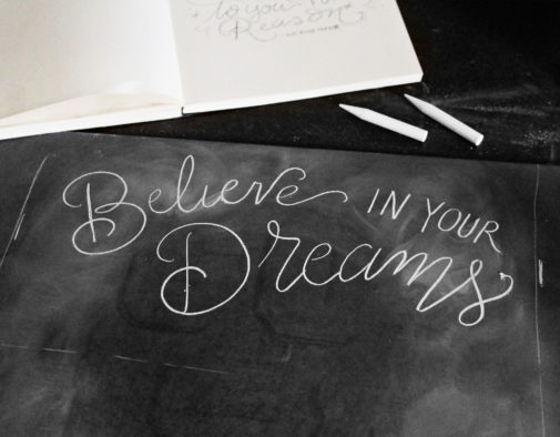 Step-By-Step Chalk Lettering Project: Believe In Your Dreams