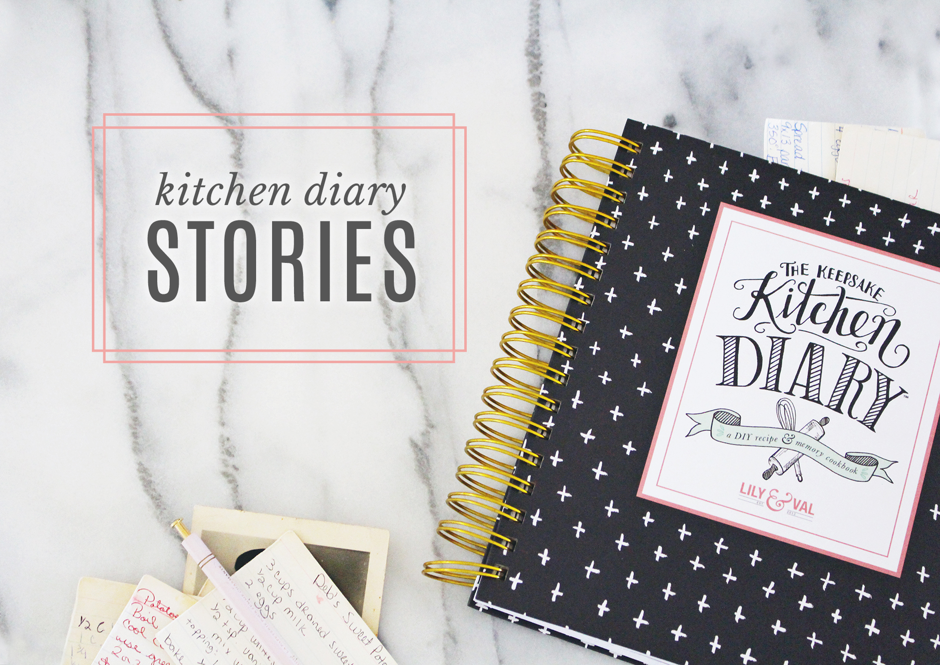Recipes and Memories combine in our Kitchen Diary Stories series on Lily & Val Living. This series is based on our Keepsake Kitchen Diary!